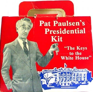 Pat Paulsen ah remember?