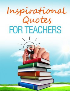 ... and energized with this Inspirational Quotes For Teachers ebook