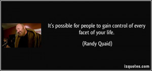 ... for people to gain control of every facet of your life. - Randy Quaid