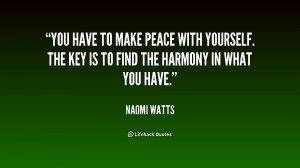 You have to make peace with yourself. The key is to find the harmony ...