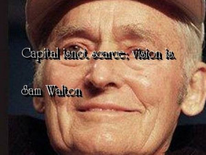 quotes sayings famous sam walton about capital quotes sayings famous ...