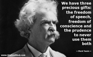 We have three precious gifts: the freedom of speech, freedom of ...