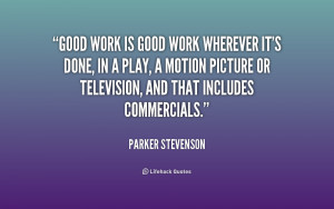 quote-Parker-Stevenson-good-work-is-good-work-wherever-its-228361.png