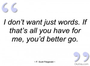 don't want just words - F. Scott Fitzgerald - Quotes and sayings