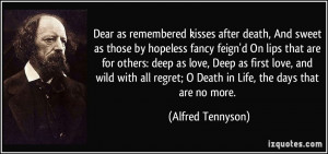 ... love, Deep as first love, and wild with all regret; O Death in Life