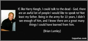 If, like Harry Keogh, I could talk to the dead - God, there are an ...