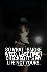 Weed Smoke Quotes So what i smoke ** weed