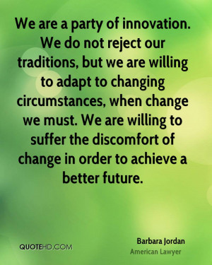 We are a party of innovation. We do not reject our traditions, but we ...