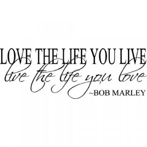 Bob Marley Quote Love the Life You Live Vinyl Decal Home Decor ...