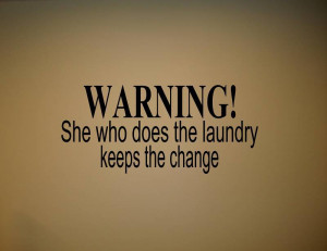 SHE WHO DOES THE LAUNDRY KEEPS Wall quotes sayings words talks ...