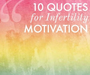 10 Inspirational Quotes for Infertility Motivation - Infertility ...