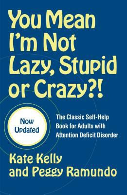 You Mean I'm Not Lazy, Stupid, or Crazy?!: The Classic Self-Help Book ...