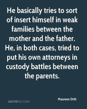 ... father. He, in both cases, tried to put his own attorneys in custody