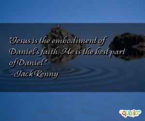 Jesus is the embodiment of Daniel's faith . He is the best part of ...
