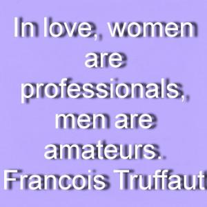 ... , men are amateurs. Francois Truffaut Great Quotes About Women