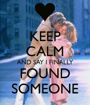 keep-calm-and-say-i-finally-found-someone.png