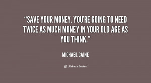 File Name : quote-Michael-Caine-save-your-money-youre-going-to-need ...