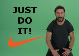 Shia LaBeouf wants you to JUST DO IT! in this motivational video
