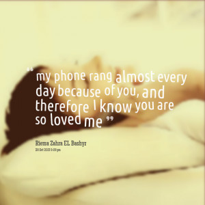 Quotes Picture: my phone rang almost every day because of you, and ...