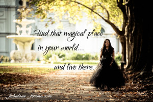 Find That Magical Place In Your World And Live There.