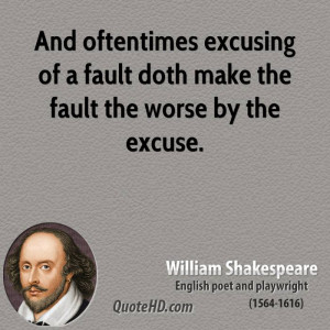 And oftentimes excusing of a fault doth make the fault the worse by ...