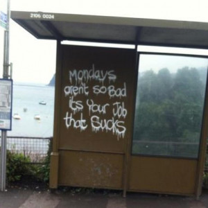 quotes, street art, case of the Mondays, office space