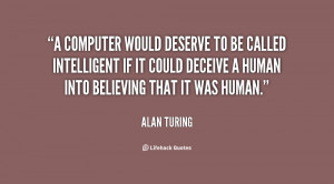 Computer Would Deserve To Be Called Intelligent If It Could Deceive ...