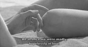 All at Once we were madly,Hopelessly in love ~ Being In Love Quote