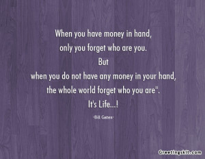 you-have-money-in-hand-only-you-forget-who-are-you-but-when-you-do-not ...