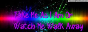 take me as i am or watch me walk away