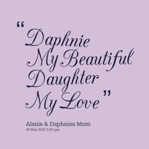 Quotes Picture: daphnie my beautiful daughter my love