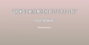 Robert Browning Poems Grow Old With Me