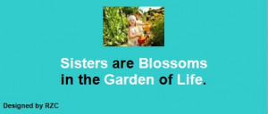 Sister-Quotes-Sisters-are-Blossoms-in-the-Garden-of-Life-Famous-Sister ...