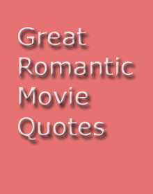 great romantic movie quotes most romantic sayings
