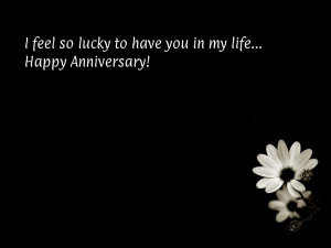 feel so lucky to have you in my life...Happy Anniversary!