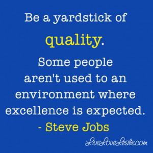 Are you the yardstick of quality at your work? If not, what can you do ...