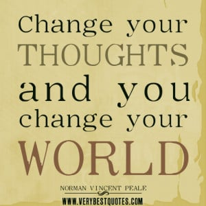 positive-thinking-quotes-Change-your-thoughts-and-you-change-your ...