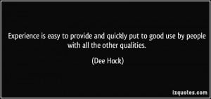 ... put to good use by people with all the other qualities. - Dee Hock