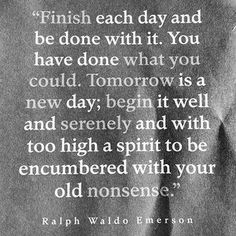 Ralph Waldo Emerson -- my uncle gave me this quote many years ago and ...