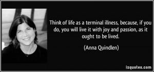 Think of life as a terminal illness, because, if you do, you will live ...