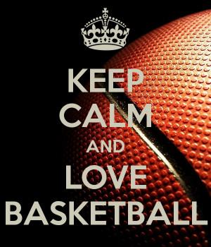 Keep Calm And Love Basketball Keep calm and love basketball