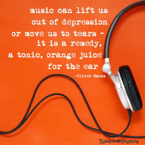 Music is Orange Juice for the Ear - Oliver Sacks Quote | Tuned in to ...