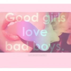Good Girls Love Bad Boys...
