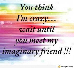 If You Think I'm Crazy…