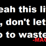 ... life, positive rapper, mac miller, quotes, sayings, life is good, best