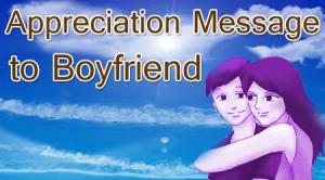Appreciation Quotes For Boyfriend Appreciation messages to