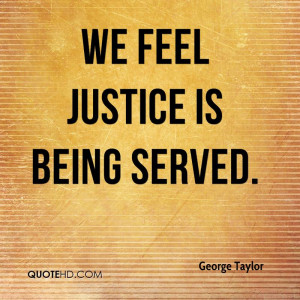 Quotes Justice Being Served ~ George Taylor Quotes | QuoteHD
