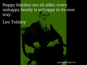 Leo Tolstoy - quote -- Happy families are all alike; every unhappy ...
