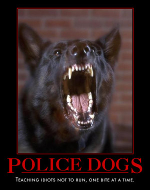 Here are some Police K9 motivational posters a friend sent me. Enjoy!