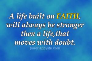Faith Quote: A life built on FAITH,will always be stronger…